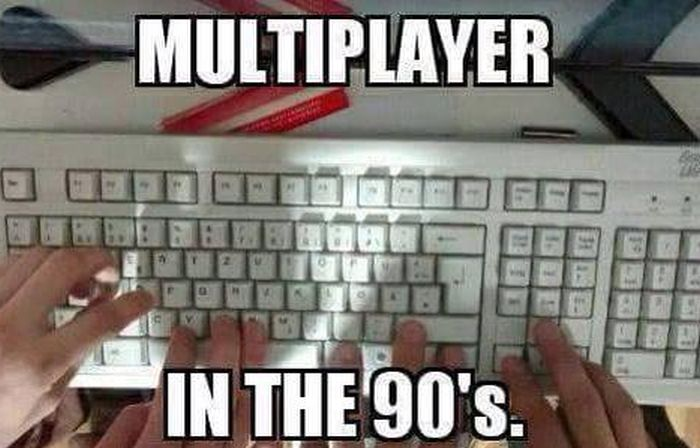 Multiplayer games in the 90's.