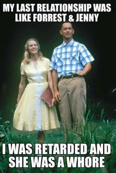 My last relationship was like Forrest Gump and Jenny.