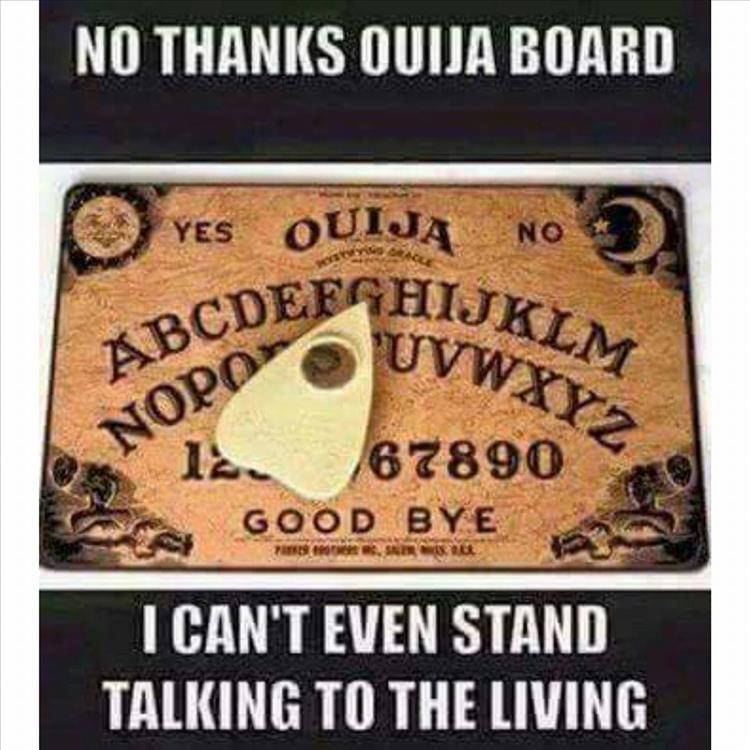 No thanks ouija board.