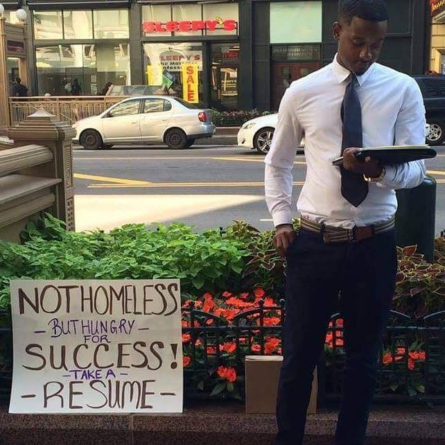 Not homeless, but hungry for success. Take a resume.