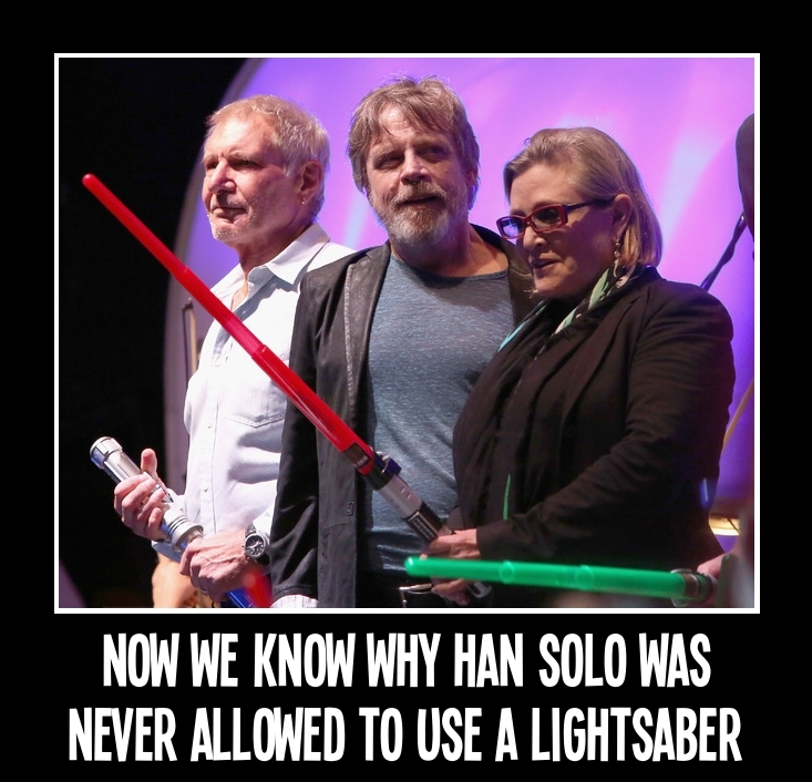 Now we know why Han Solo was never allowed to use a lightsaber.