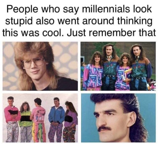 People who say millenials look stupid...