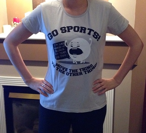 Perfect shirt for the ladies out there that don't really care or know much about sports but want to fit in on game day.