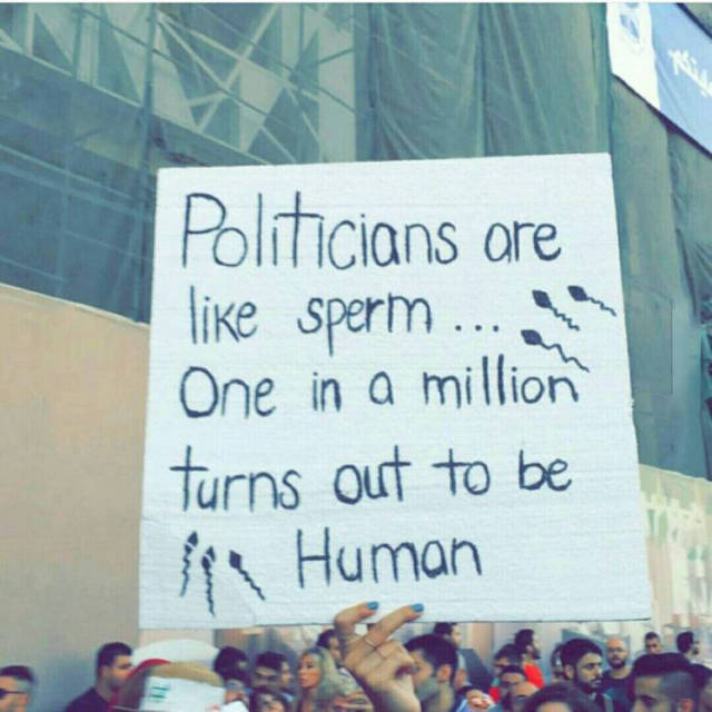 Politicians are like sperm. One in a million turns out to be human.
