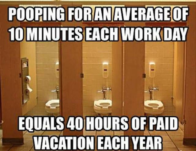 Pooping at work and paid vacation.