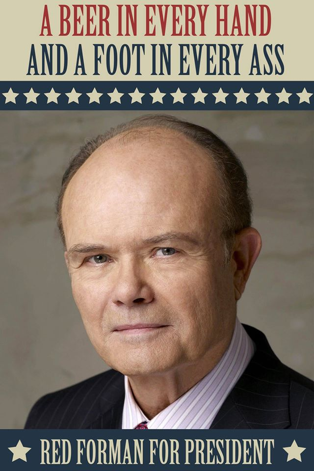 Red Forman for President.