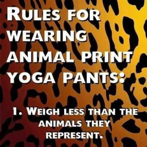 Rules for wearing animal print yoga pants.
