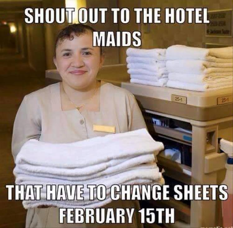 Shout out to the hotel maids.