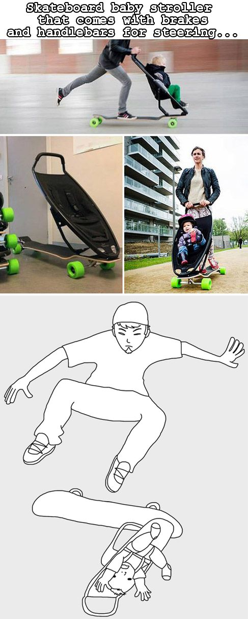 Skateboard baby stroller is great fun, but can also be quite dangerous.
