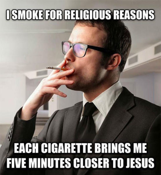 Smoking cigarettes can help bring  you closer to Jesus.