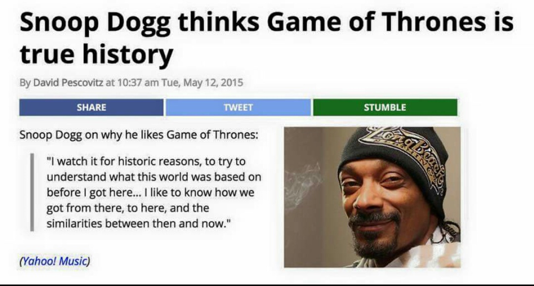 Snoop Dogg thinks Game of Thrones is true history.