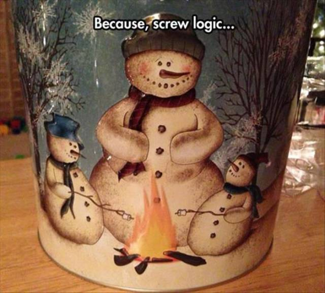 Snowmen and campfires defy logic.