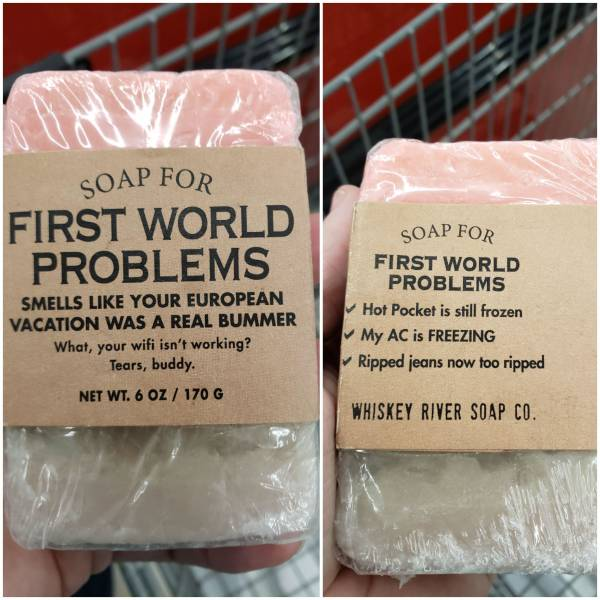 Soap for first world problems.