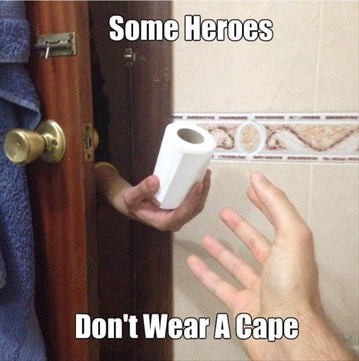 Some heroes don't wear a cape, they hold a roll of toilet paper.