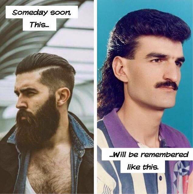 Someday soon the hipster beard and undercut hair will be remembered like the mullet and mustache.