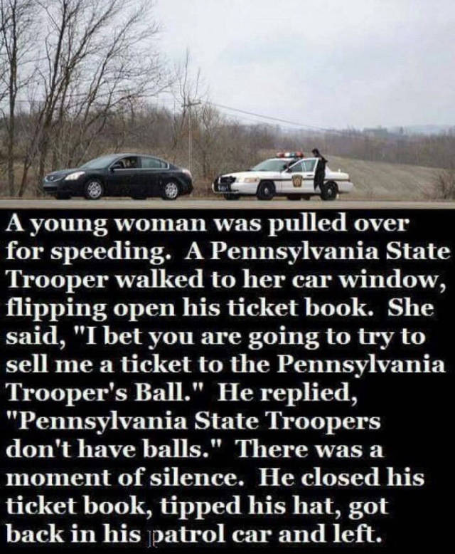 State Trooper's don't have balls.