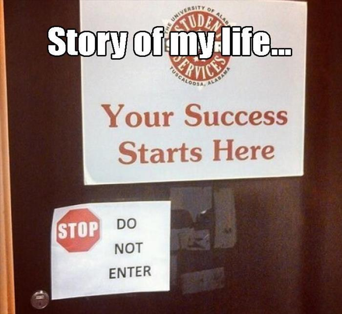Your success starts here. Do not enter. Story of my life.