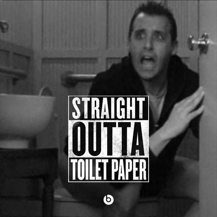 Straight outta toilet paper.