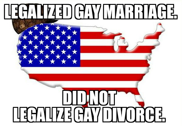 Supreme court finally legalized gay marriage but not gay divorce.