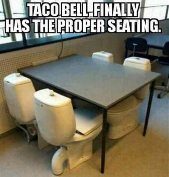 Taco Bell finally has the proper seating.