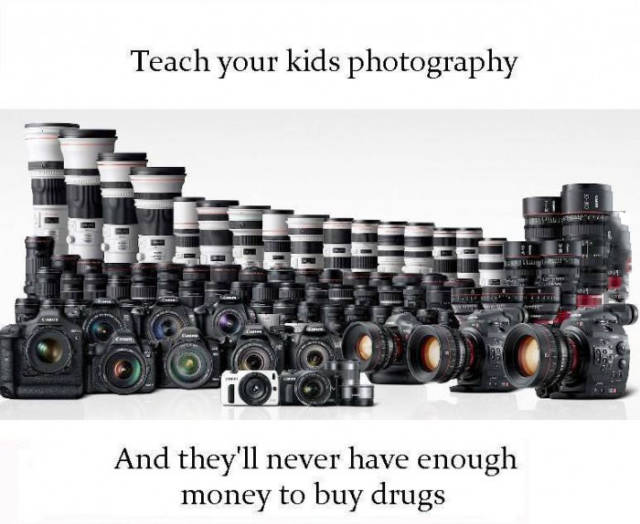 Teach your kids photography and they'll never have enough money to buy drugs.