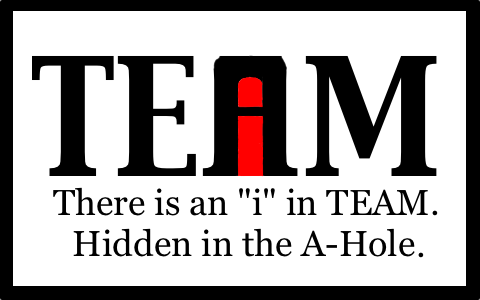 There is an 'i' in team, it's just hidden in the A-Hole.