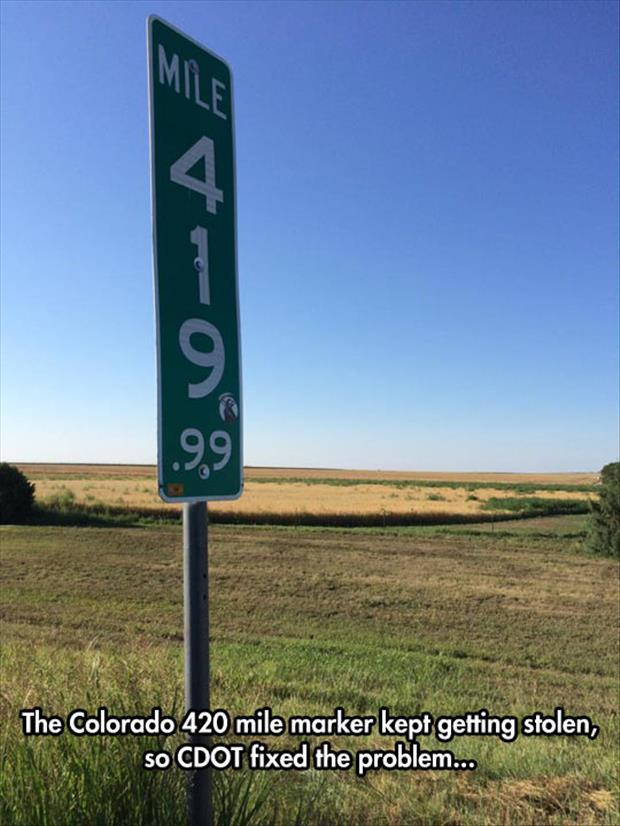 This 420 mile marker sign in Colorado kept getting stolen, so CDOT fixed the problem.