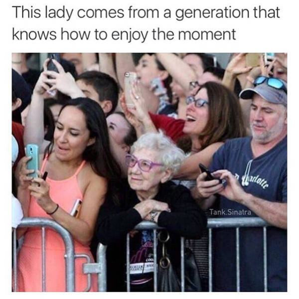 This lady comes from a generation that knows how to enjoy the moment.
