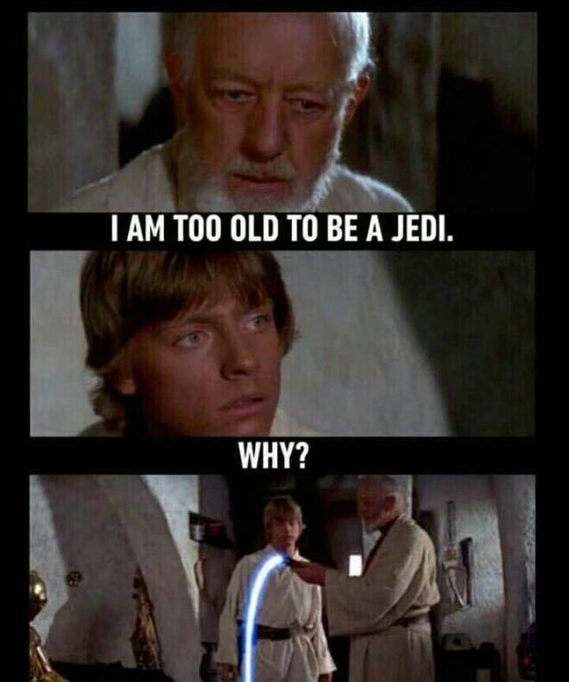 Too old to be a Jedi.