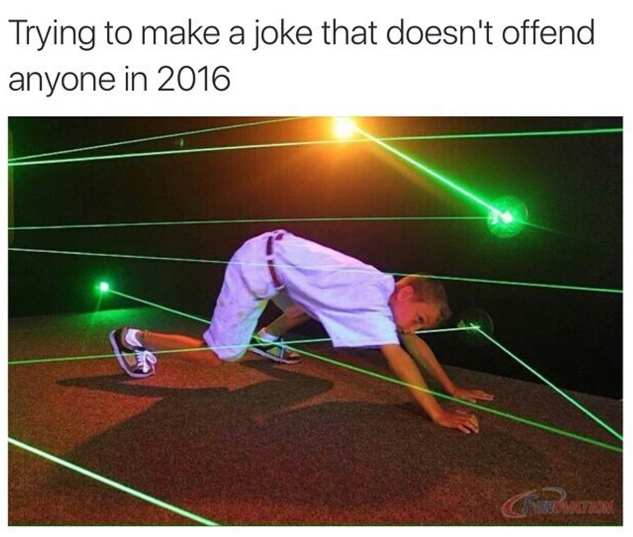 Trying to make a joke that doesn't offend anyone in 2016.