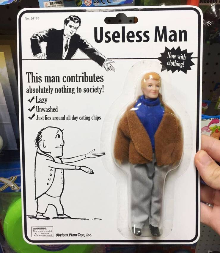Useless man.