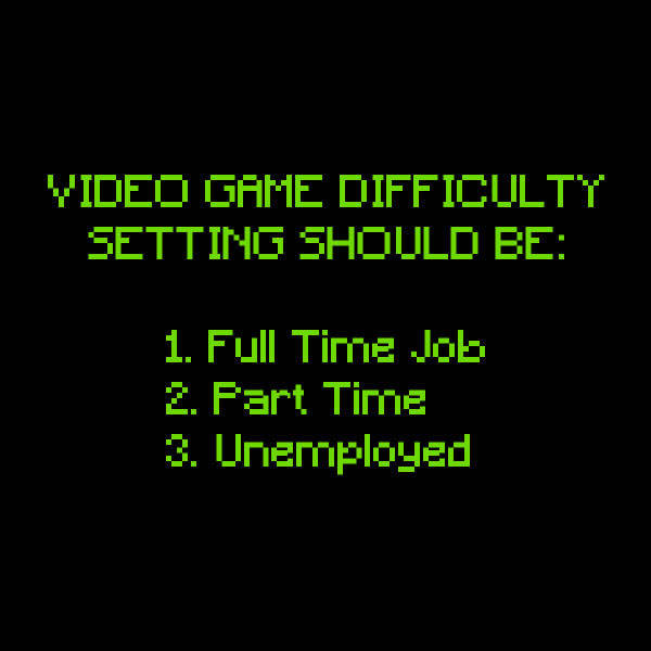 Video game difficulty settings for the real world.