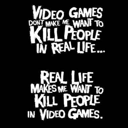 Video games don't make me want to kill people in real life.