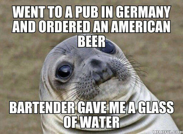 Went to a pub in Germany and ordered an American beer.