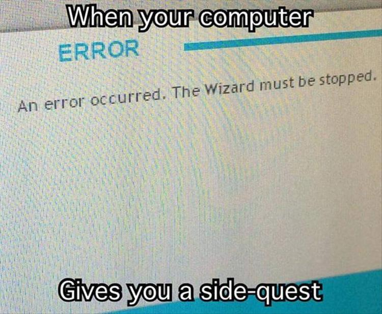 When your computer gives you a side quest.