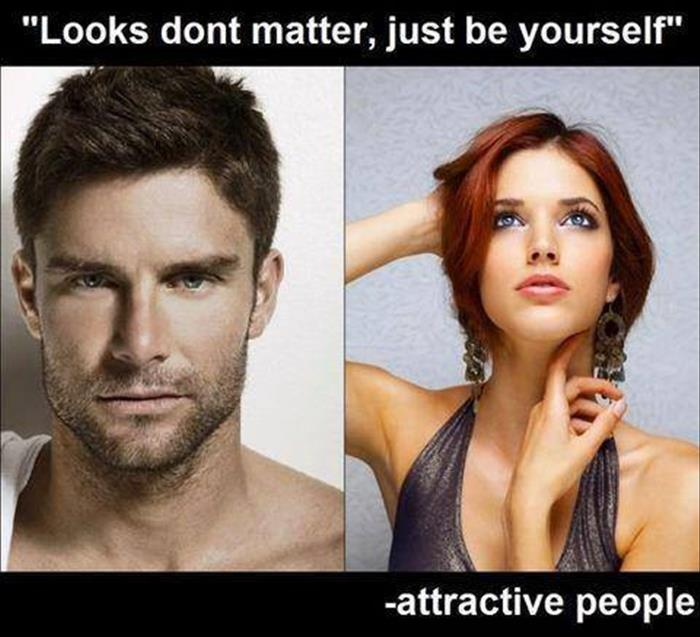 Why do good looking people always say looks don't matter?