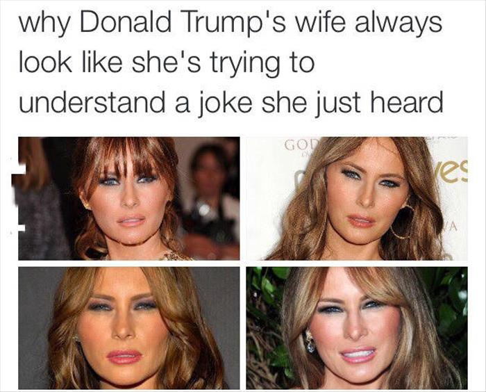 Why does Donald Trump's wife always look like she is trying to understand a joke?
