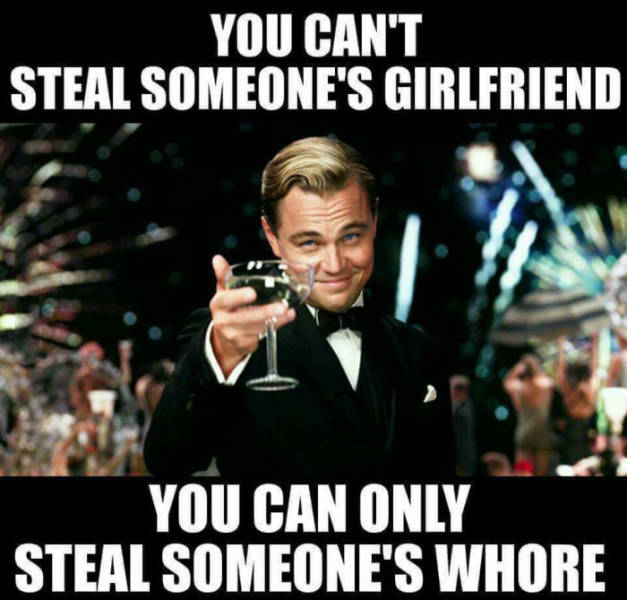 You can't steal someone's girlfriend...