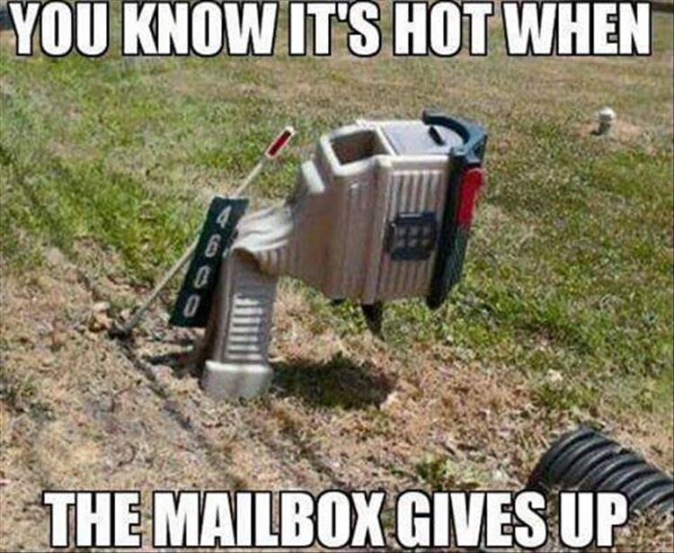 You know it's hot when the mailbox gives up.