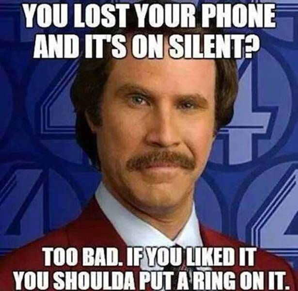 You lost your phone and it's on silent?