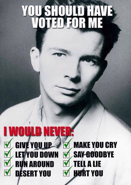 You should have voted for Rick Astley.